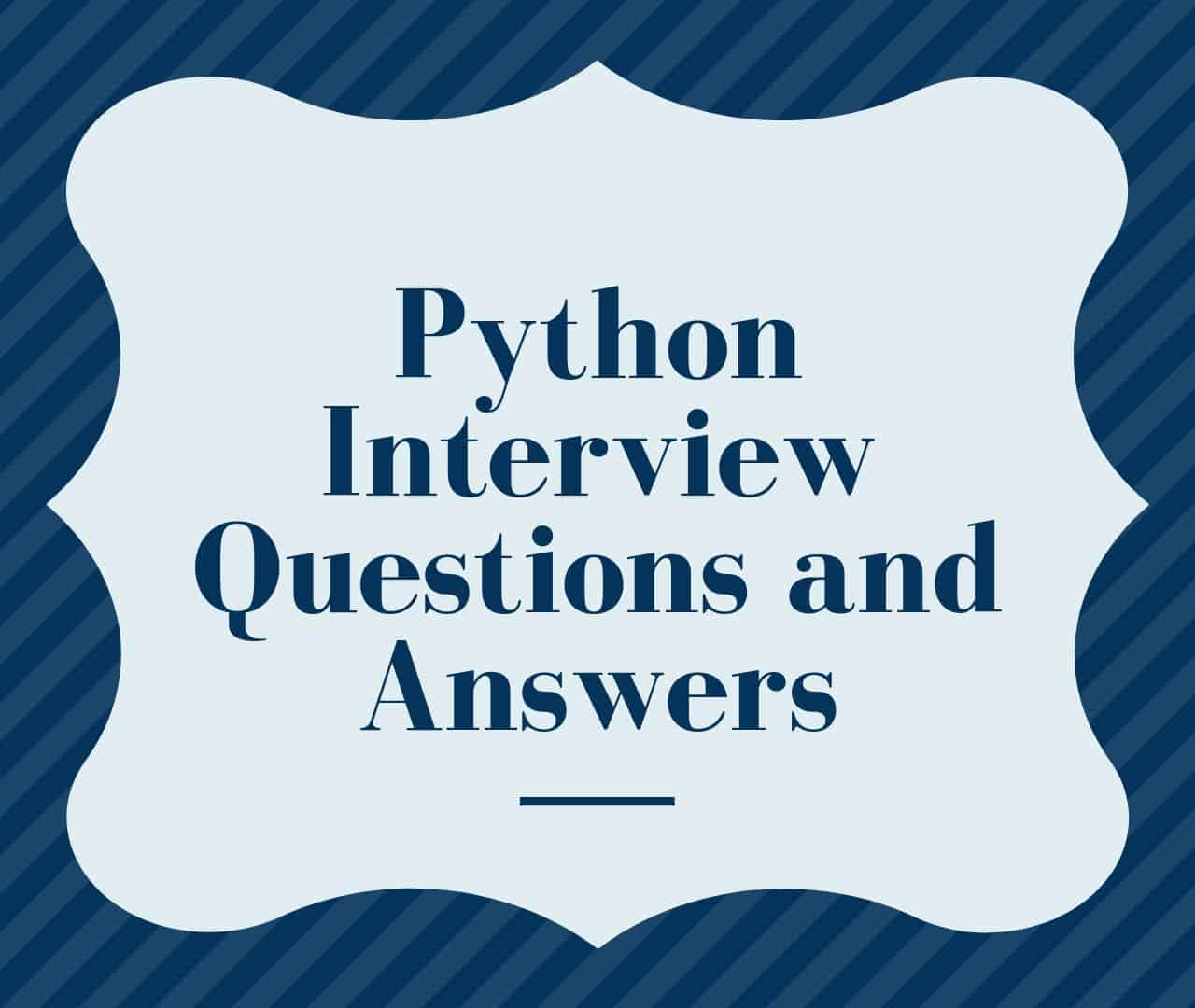 Python Interview Questions & Answers for Freshers and Experienced