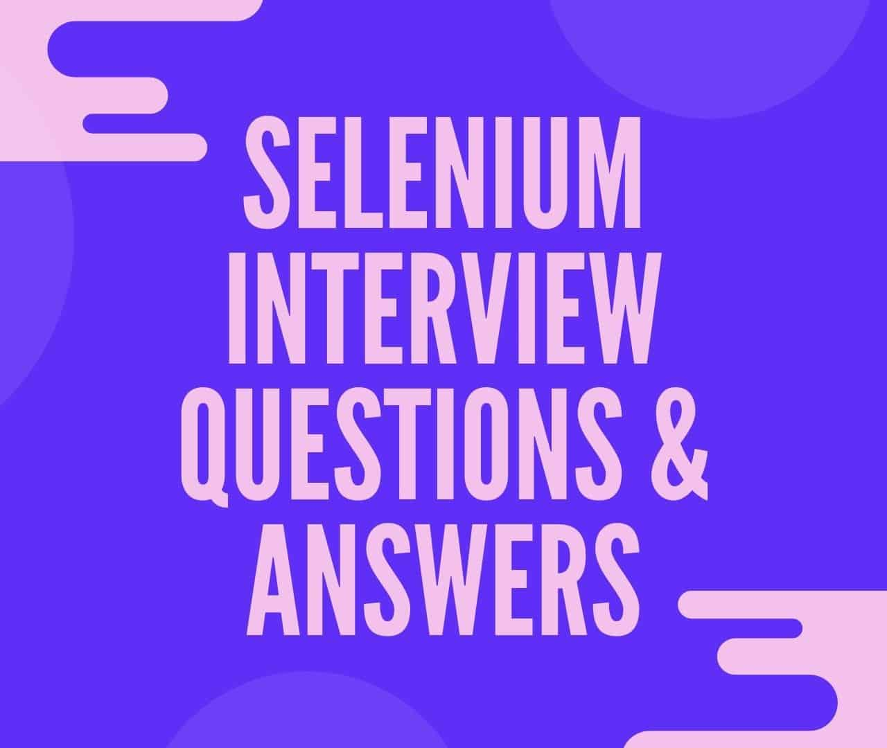 Selenium Interview Questions & Answers for Freshers and Experienced